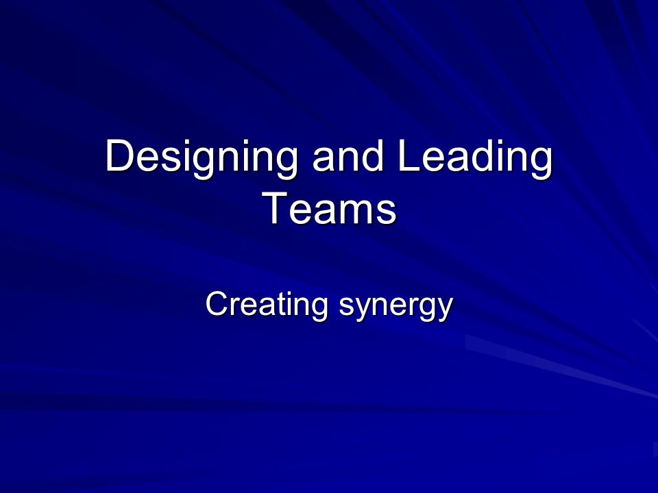 Designing and Leading Teams