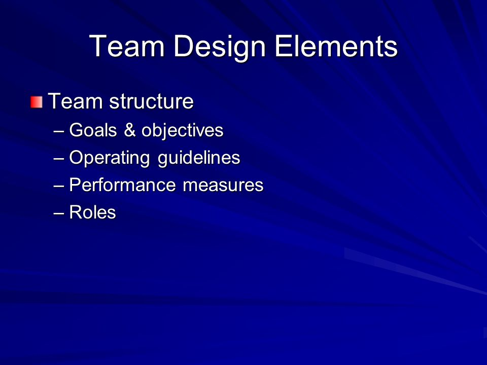 Team Design Elements Team structure Goals & objectives