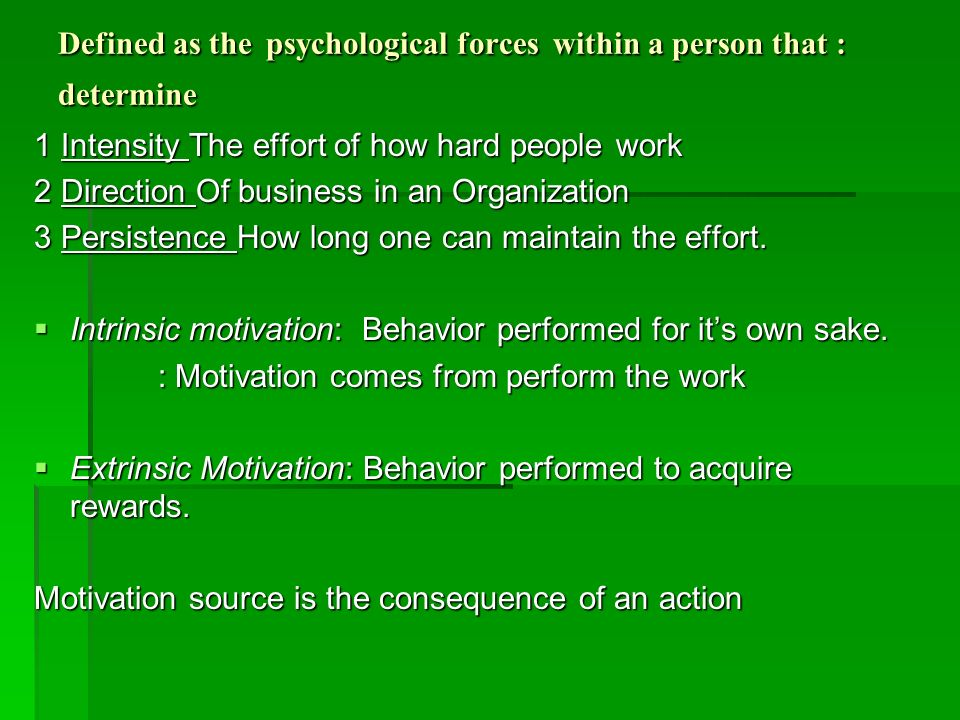 Defined as the psychological forces within a person that : determine