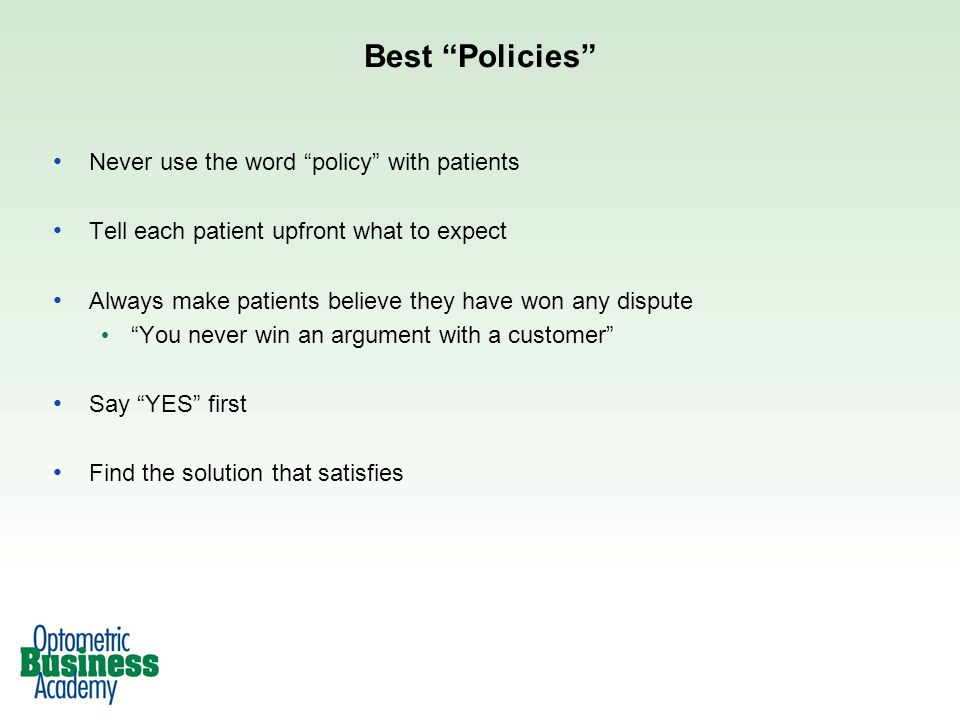 Best Policies Never use the word policy with patients