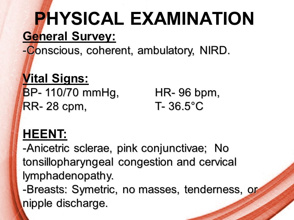 PHYSICAL EXAMINATION General Survey: Vital Signs: HEENT: