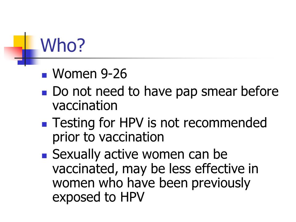 Who Women 9-26 Do not need to have pap smear before vaccination