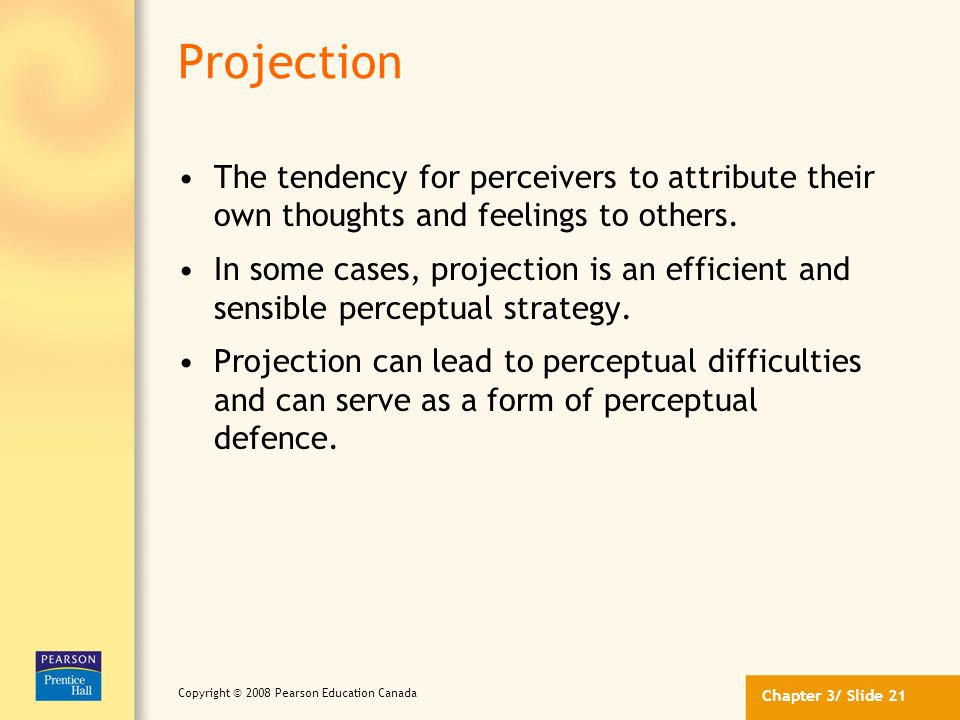 Projection The tendency for perceivers to attribute their own thoughts and feelings to others.