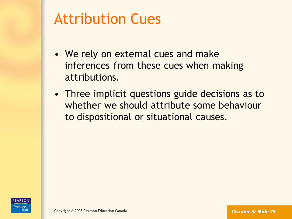 Attribution Cues We rely on external cues and make inferences from these cues when making attributions.