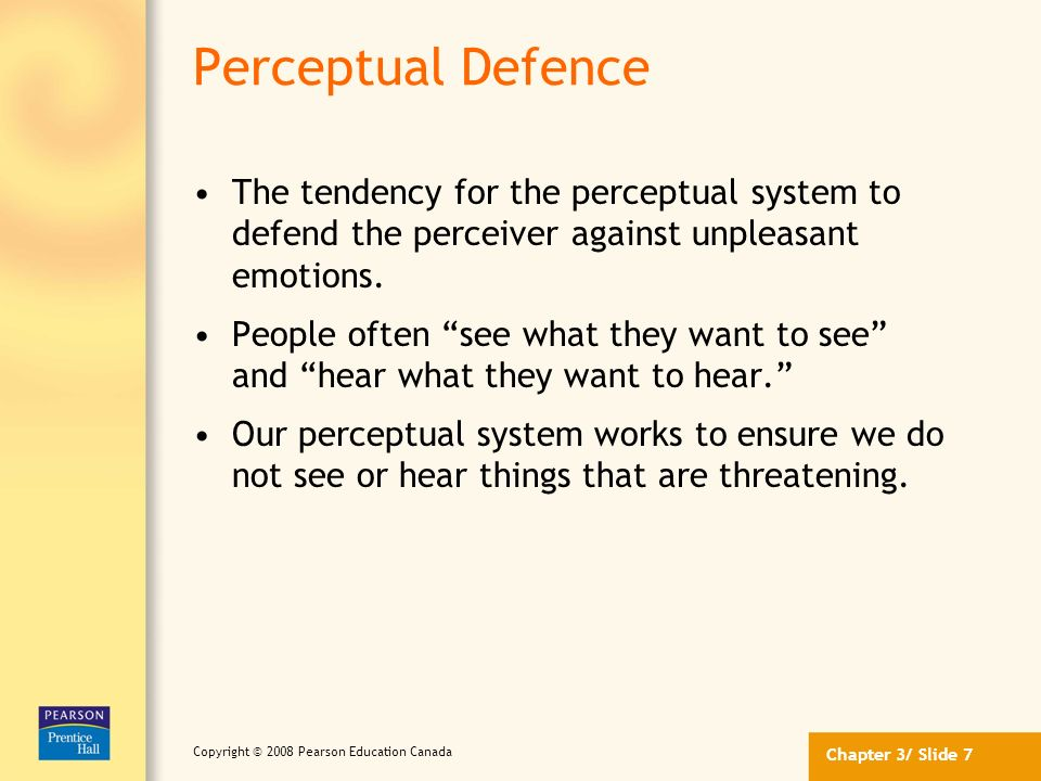 Perceptual Defence The tendency for the perceptual system to defend the perceiver against unpleasant emotions.