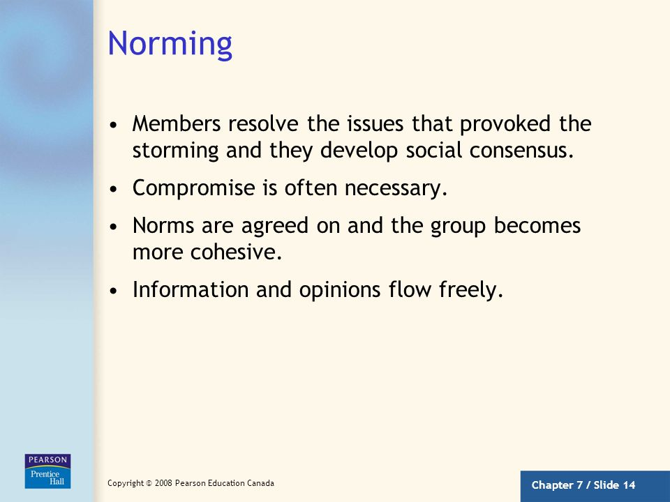 Norming Members resolve the issues that provoked the storming and they develop social consensus. Compromise is often necessary.
