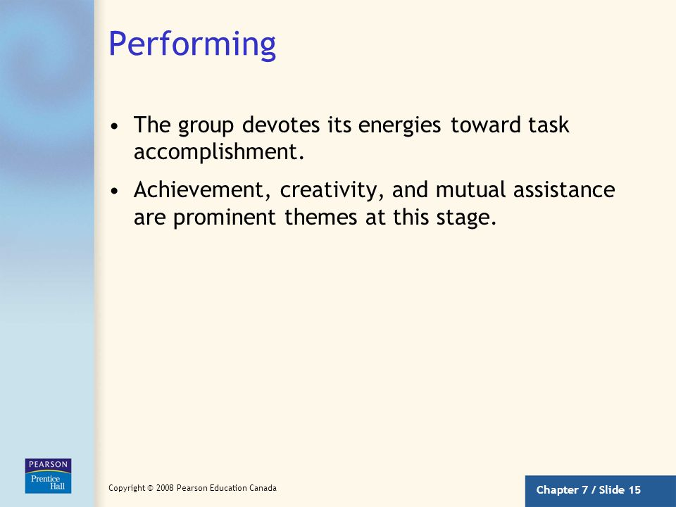 Performing The group devotes its energies toward task accomplishment.