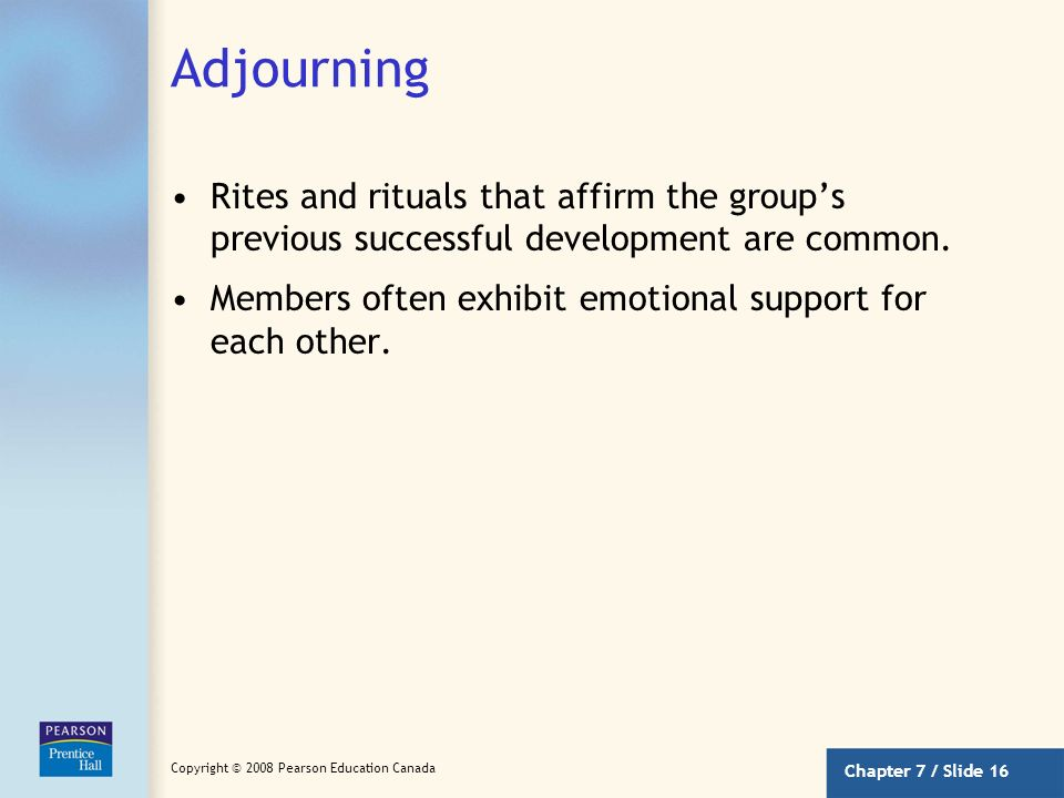 Adjourning Rites and rituals that affirm the group's previous successful development are common.
