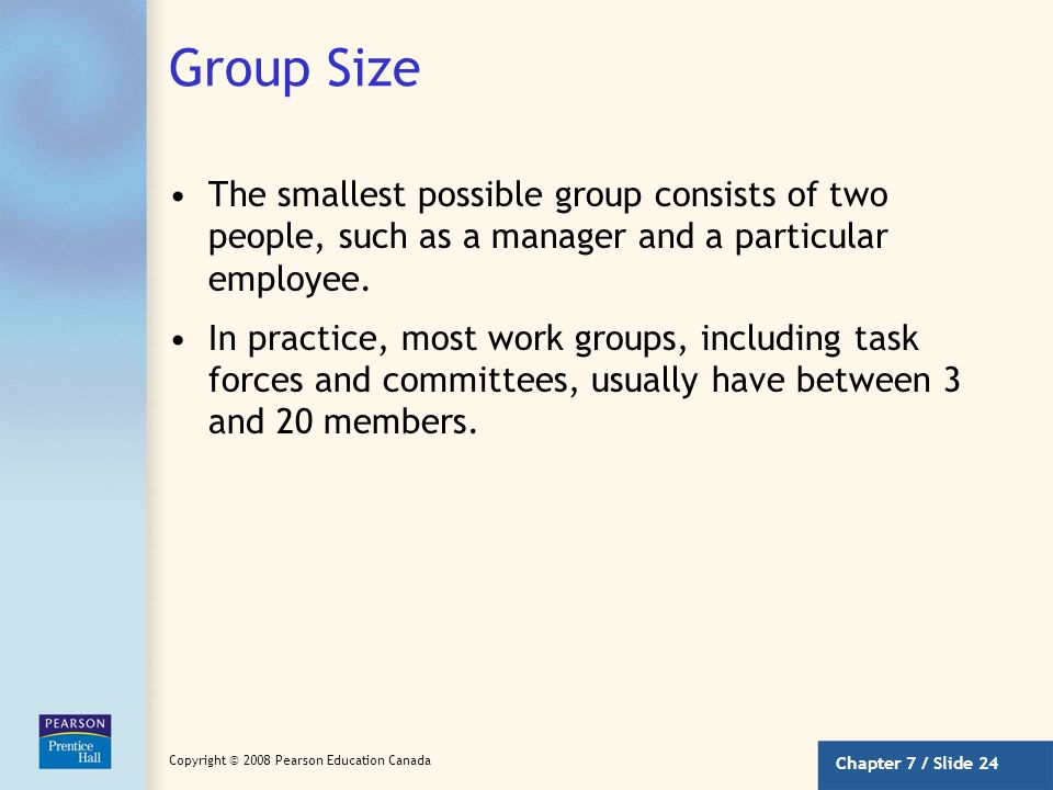 Group Size The smallest possible group consists of two people, such as a manager and a particular employee.