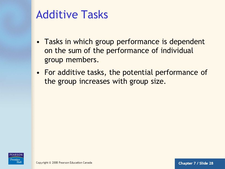 Additive Tasks Tasks in which group performance is dependent on the sum of the performance of individual group members.