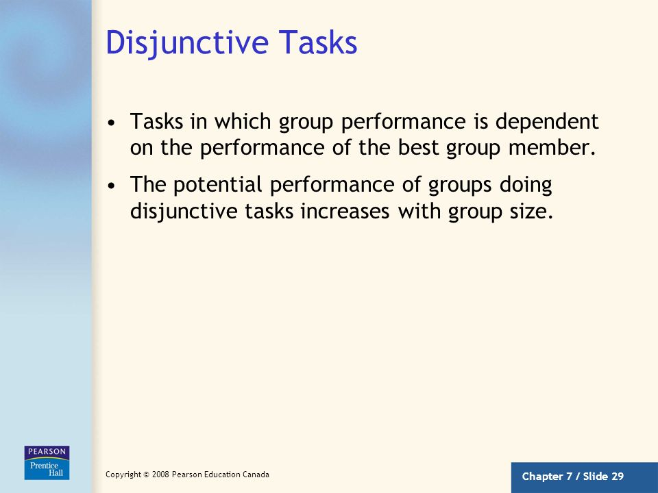 Disjunctive Tasks Tasks in which group performance is dependent on the performance of the best group member.