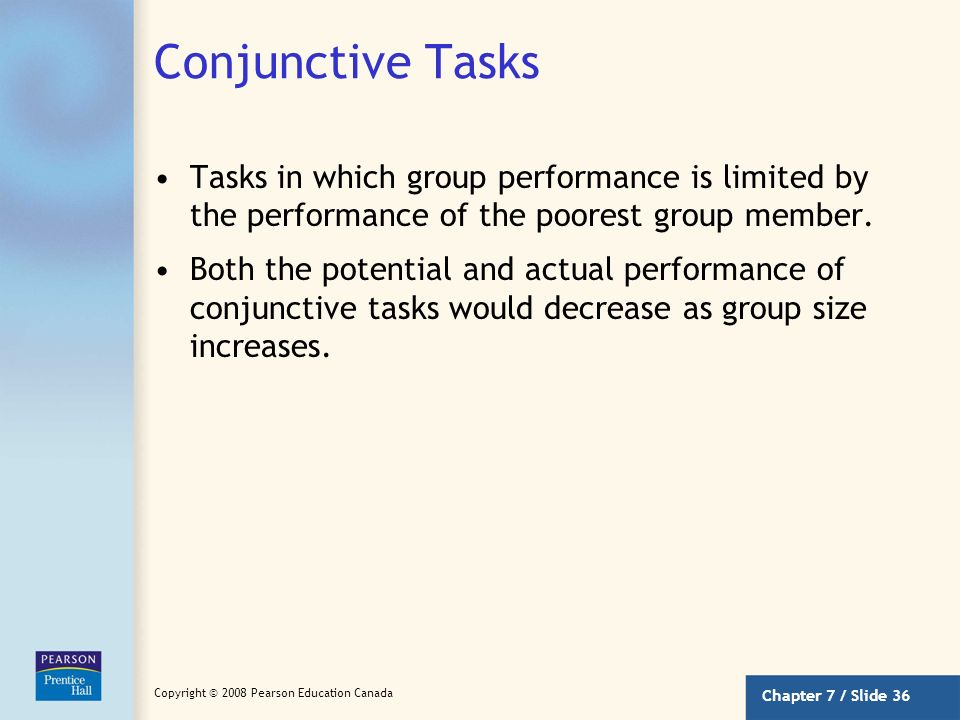 Conjunctive Tasks Tasks in which group performance is limited by the performance of the poorest group member.
