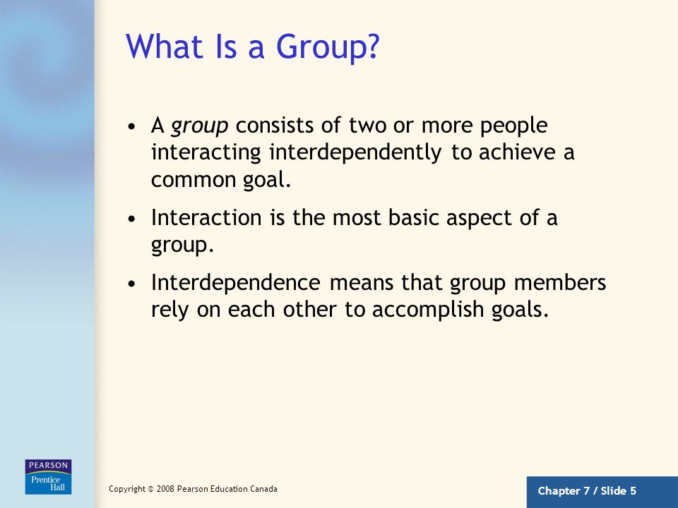 What Is a Group A group consists of two or more people interacting interdependently to achieve a common goal.