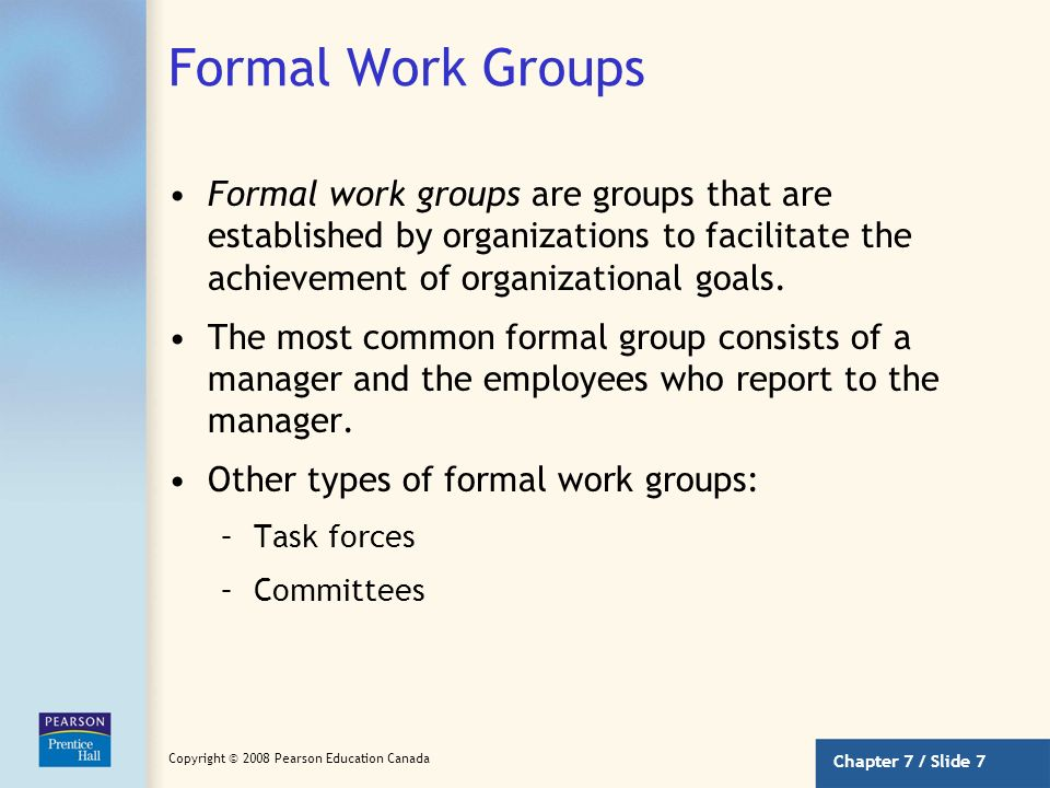 Formal Work Groups Formal work groups are groups that are established by organizations to facilitate the achievement of organizational goals.