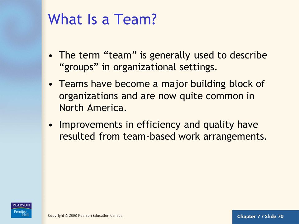 What Is a Team The term team is generally used to describe groups in organizational settings.