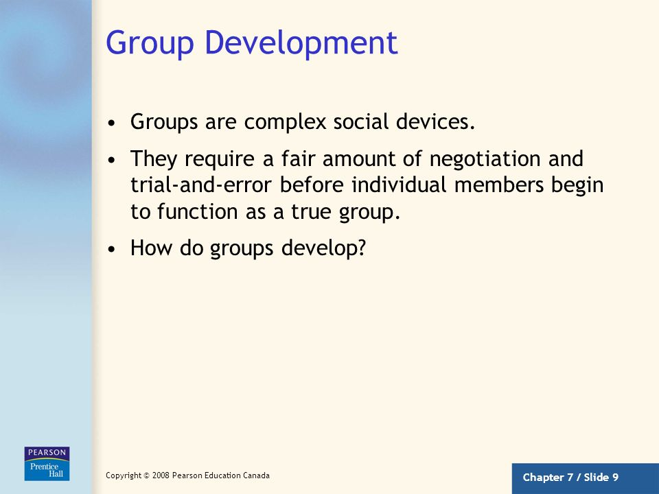 Group Development Groups are complex social devices.