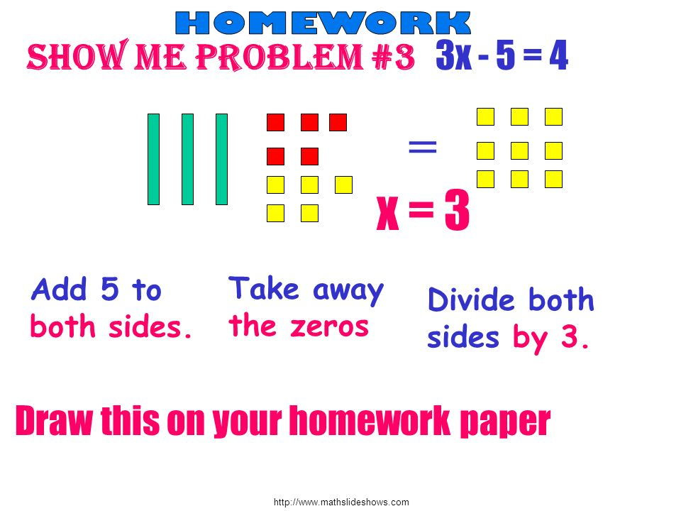 = x = 3 Show me problem #3 3x - 5 = 4 Draw this on your homework paper