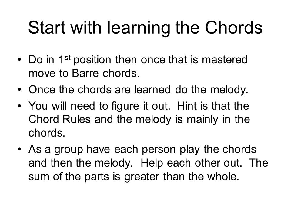 Start with learning the Chords