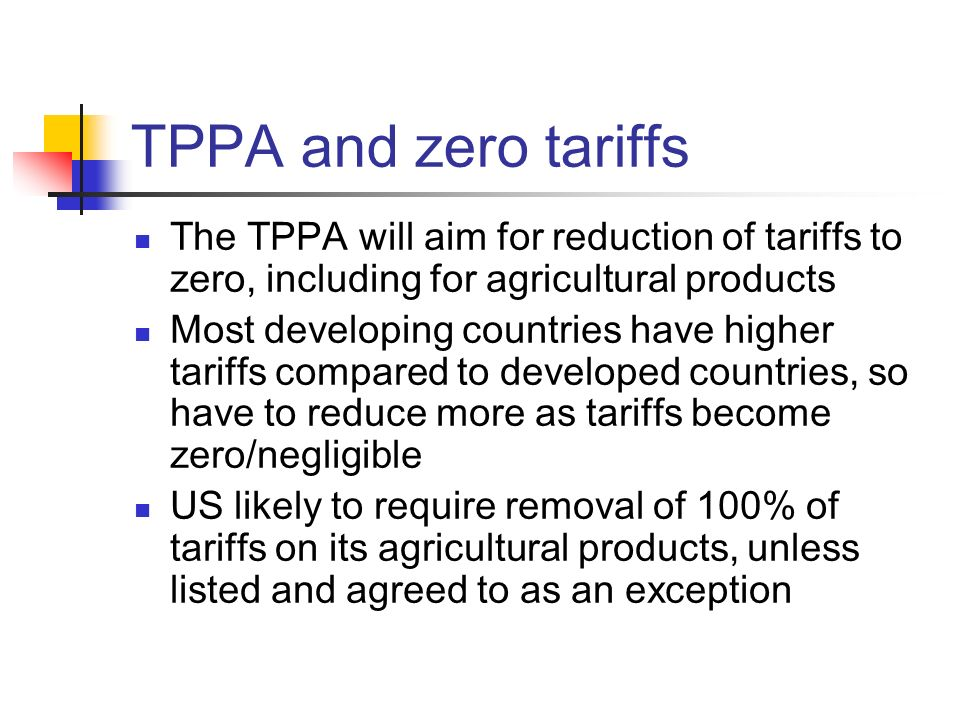 TPPA and zero tariffs The TPPA will aim for reduction of tariffs to zero, including for agricultural products.