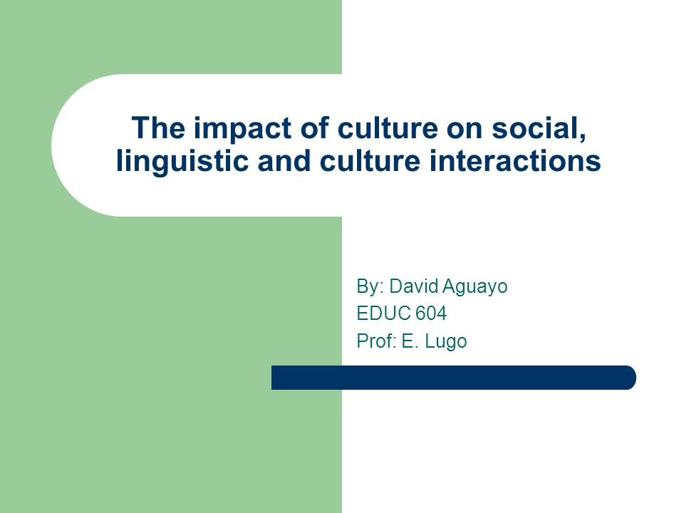 The impact of culture on social, linguistic and culture interactions