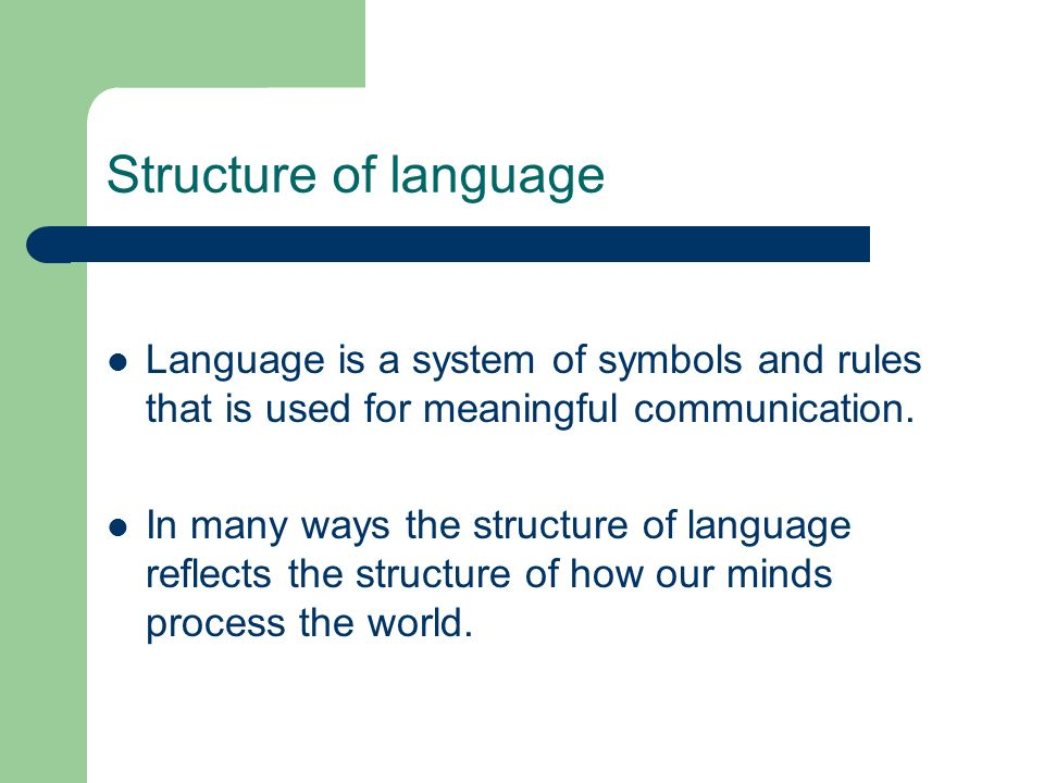 Structure of language Language is a system of symbols and rules that is used for meaningful communication.