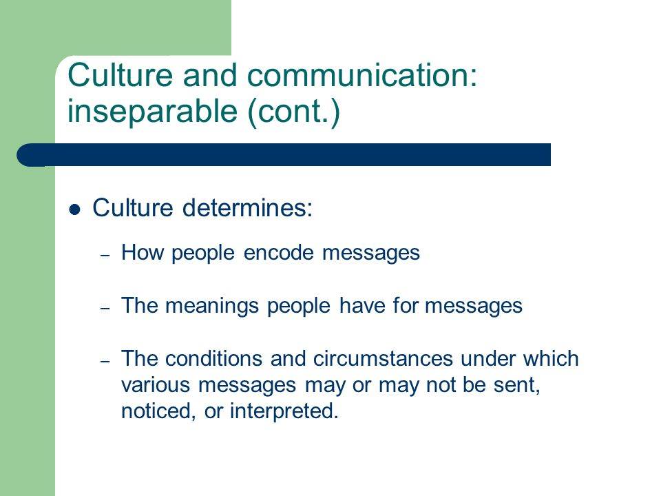 Culture and communication: inseparable (cont.)