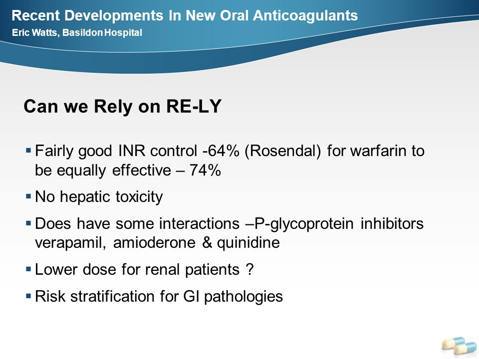 Can we Rely on RE-LY Fairly good INR control -64% (Rosendal) for warfarin to be equally effective – 74%