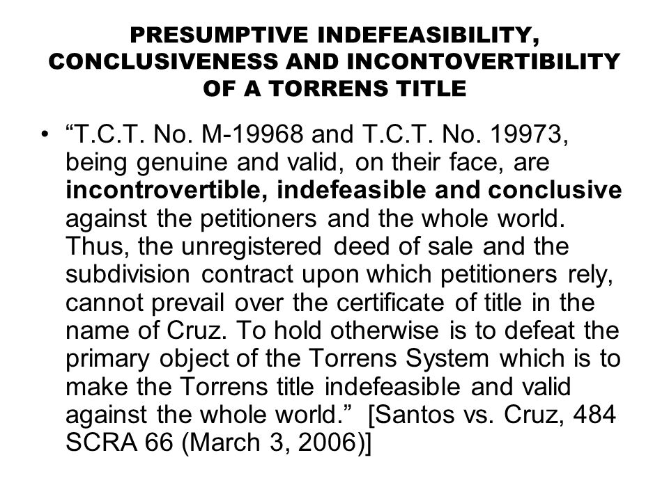PRESUMPTIVE INDEFEASIBILITY, CONCLUSIVENESS AND INCONTOVERTIBILITY OF A TORRENS TITLE