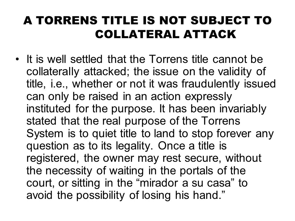 A TORRENS TITLE IS NOT SUBJECT TO COLLATERAL ATTACK