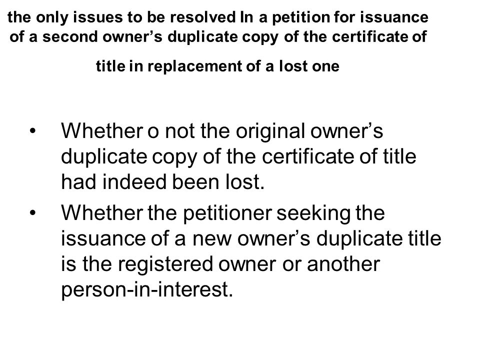 the only issues to be resolved In a petition for issuance of a second owner's duplicate copy of the certificate of title in replacement of a lost one