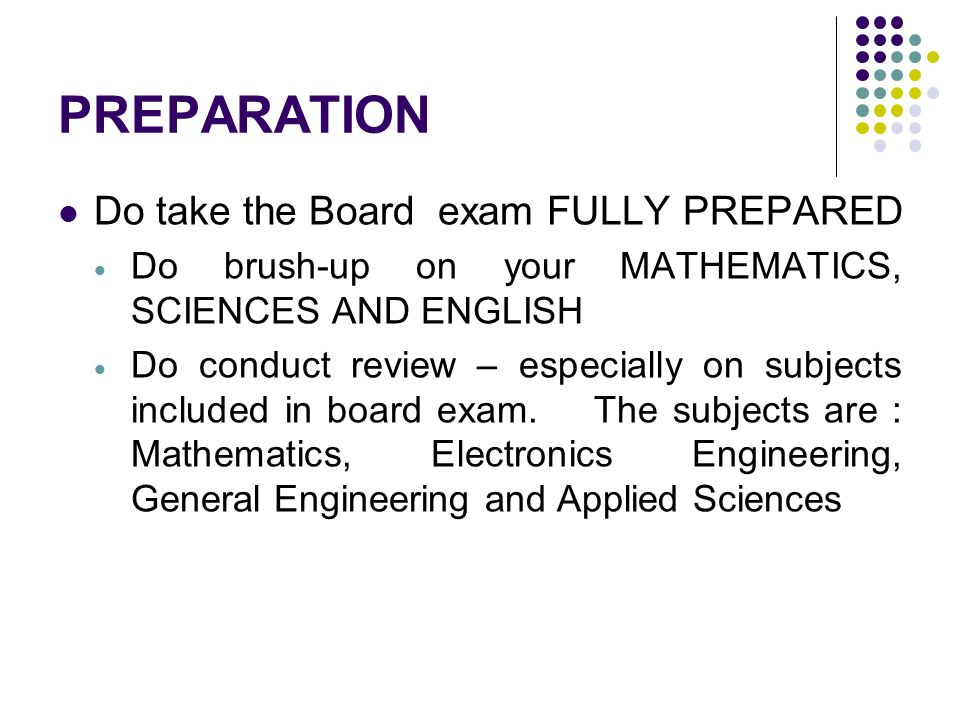 PREPARATION Do take the Board exam FULLY PREPARED