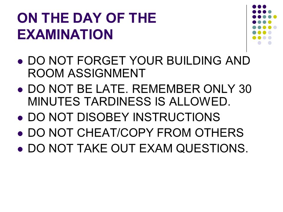 ON THE DAY OF THE EXAMINATION