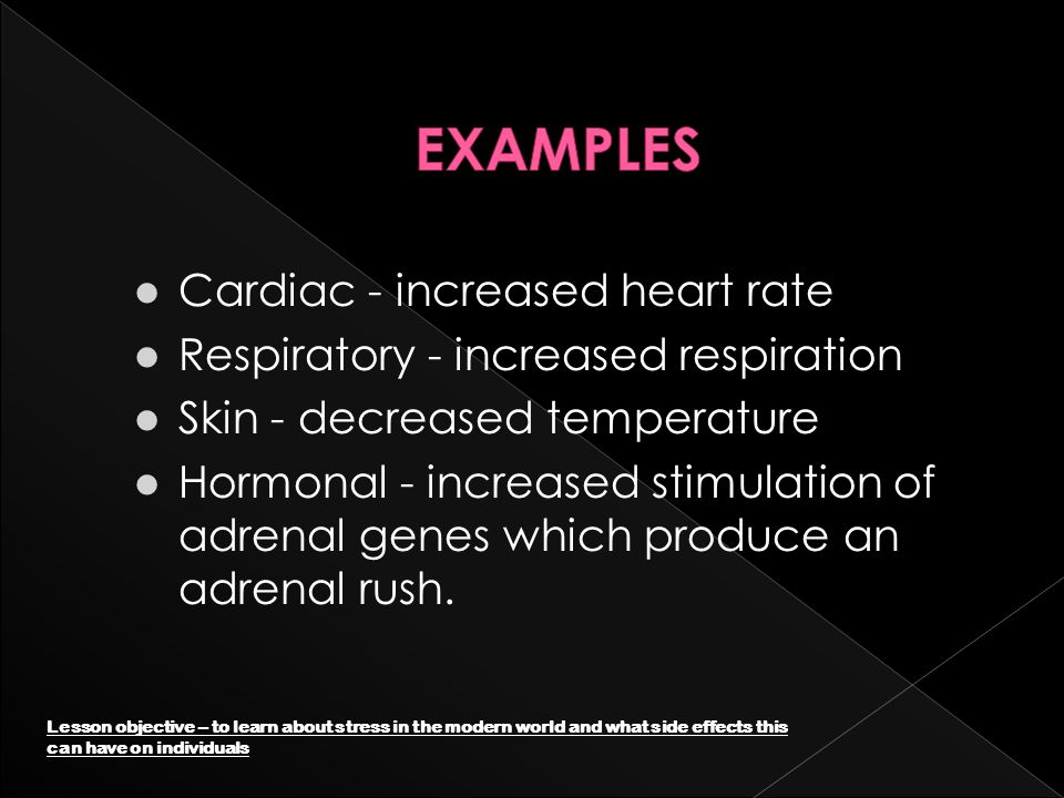 EXAMPLES Cardiac - increased heart rate