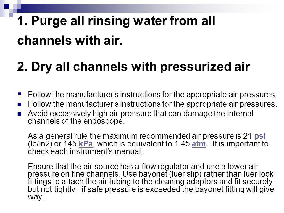 1. Purge all rinsing water from all channels with air.