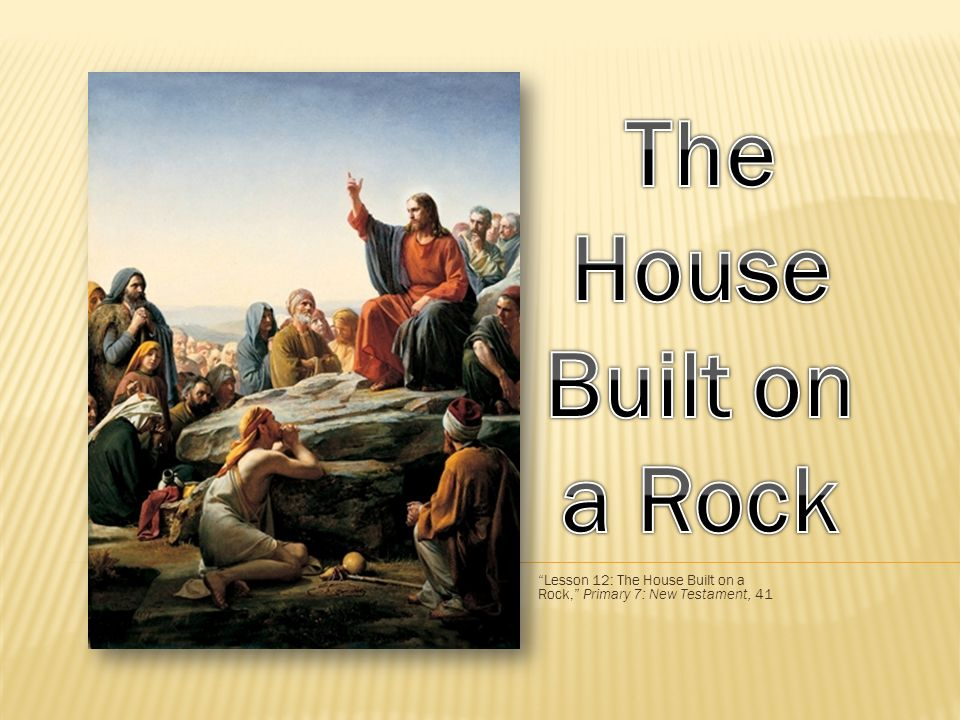 Lesson 12: The House Built on a Rock, Primary 7: New Testament, 41