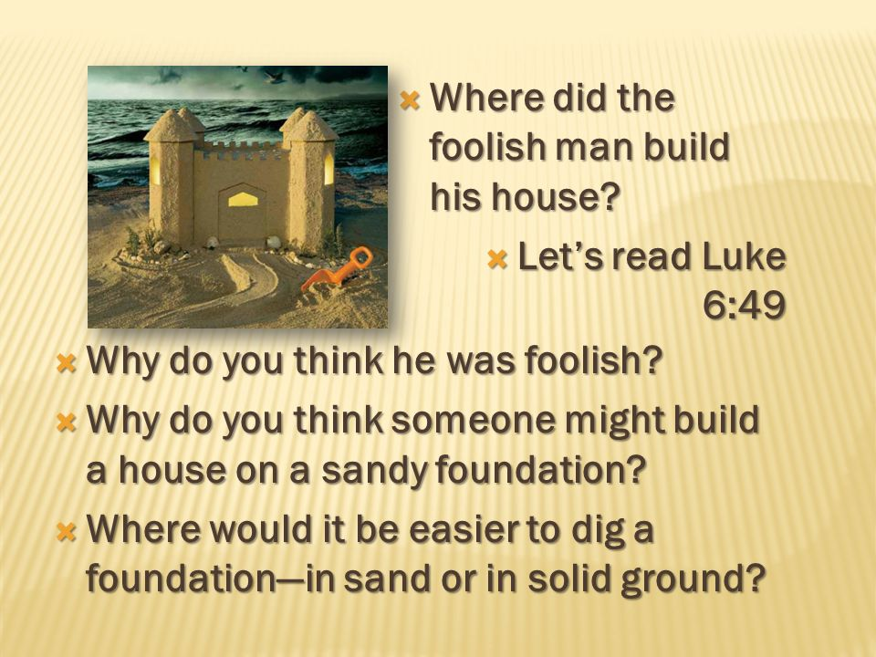 Where did the foolish man build his house