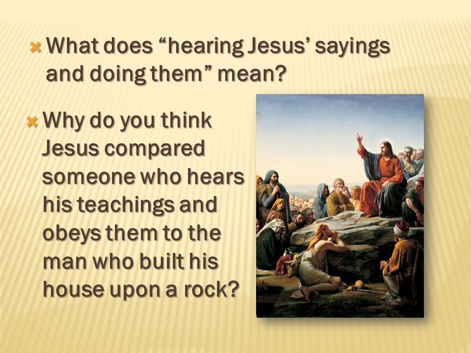 What does hearing Jesus' sayings and doing them mean
