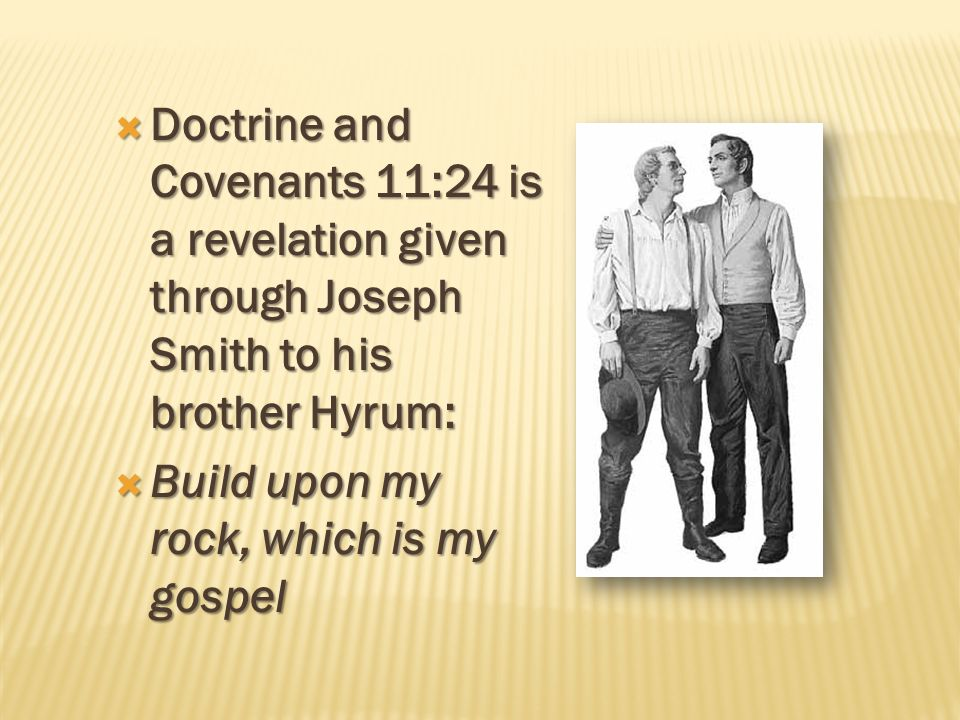 Doctrine and Covenants 11:24 is a revelation given through Joseph Smith to his brother Hyrum: