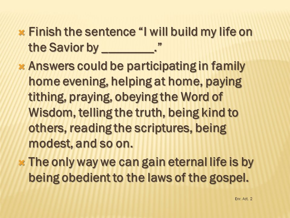 Finish the sentence I will build my life on the Savior by ________.