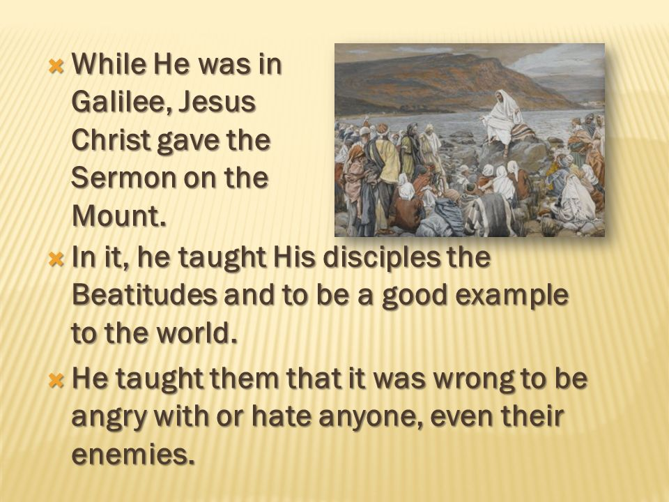 While He was in Galilee, Jesus Christ gave the Sermon on the Mount.