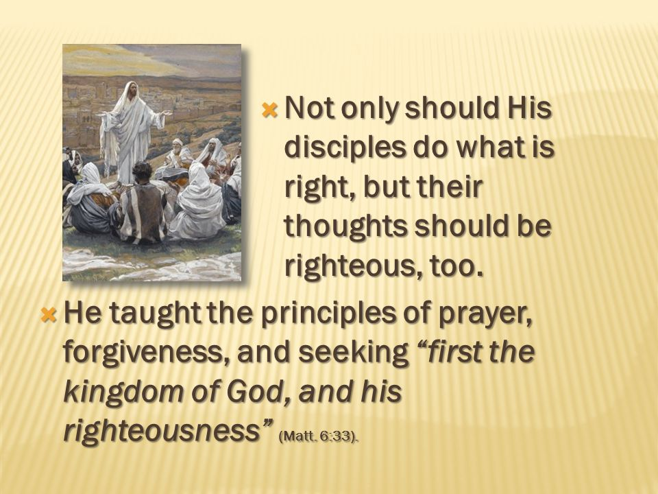 Not only should His disciples do what is right, but their thoughts should be righteous, too.