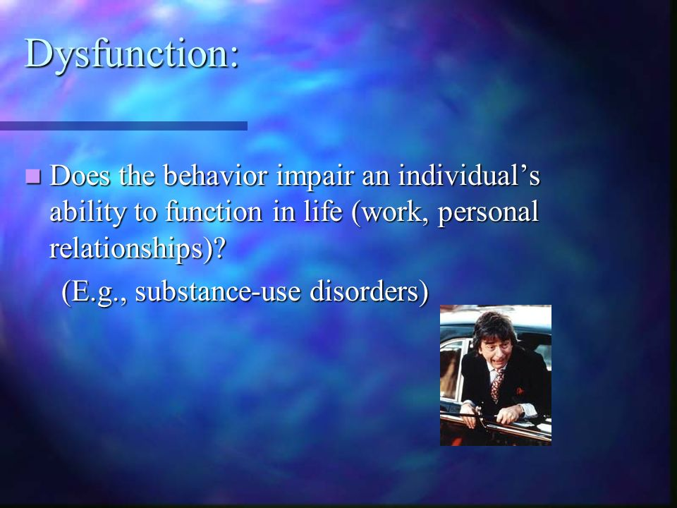 Dysfunction: Does the behavior impair an individual's ability to function in life (work, personal relationships)
