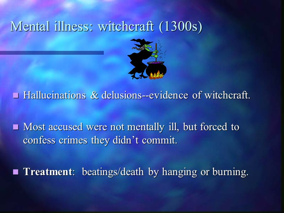 Mental illness: witchcraft (1300s)