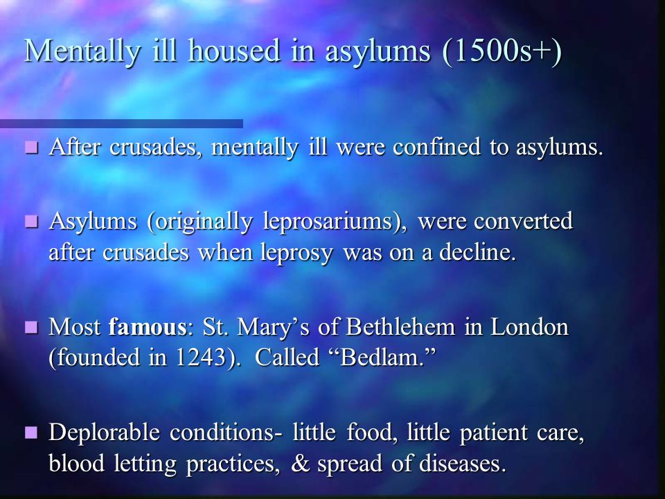 Mentally ill housed in asylums (1500s+)