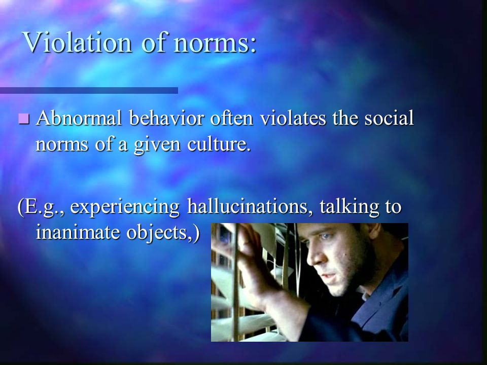 Violation of norms: Abnormal behavior often violates the social norms of a given culture.