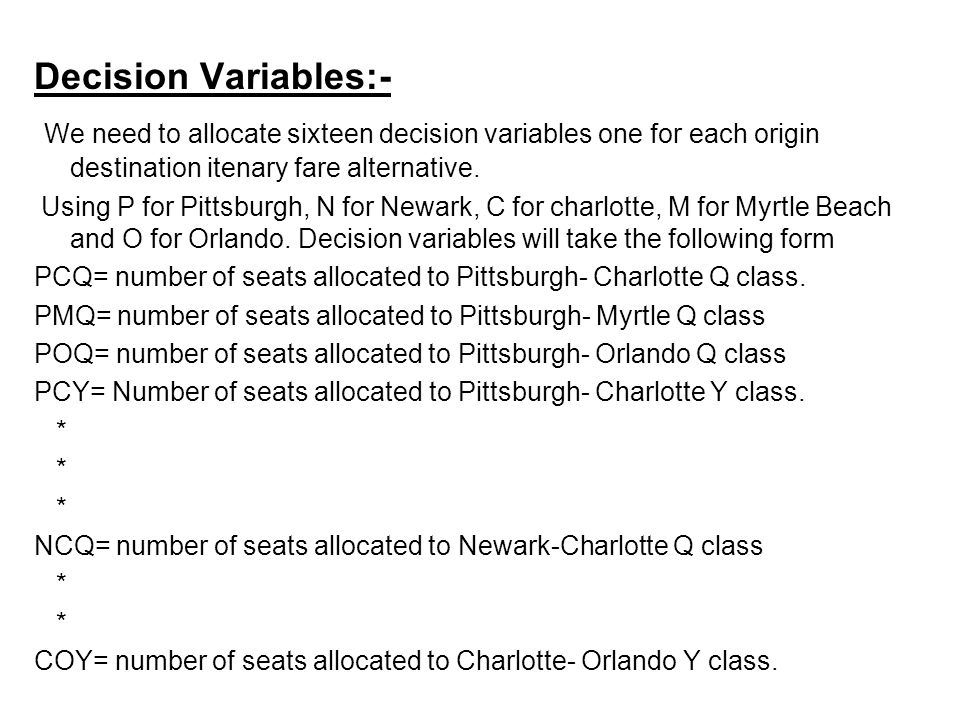 Decision Variables:- We need to allocate sixteen decision variables one for each origin destination itenary fare alternative.