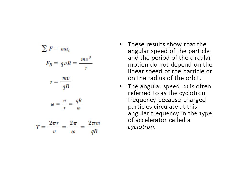 These results show that the angular speed of the particle and the period of the circular motion do not depend on the linear speed of the particle or on the radius of the orbit.