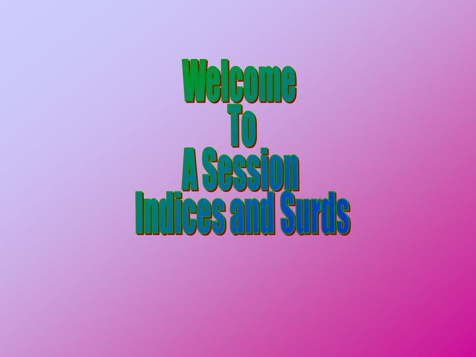 Welcome To A Session Indices and Surds