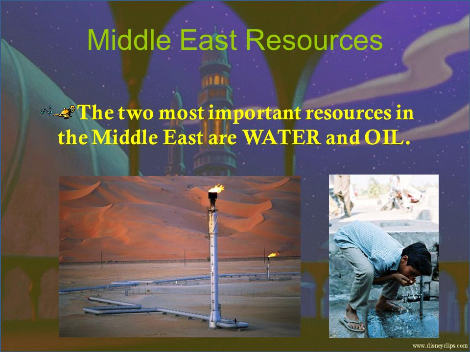 Middle East Resources The two most important resources in the Middle East are WATER and OIL.