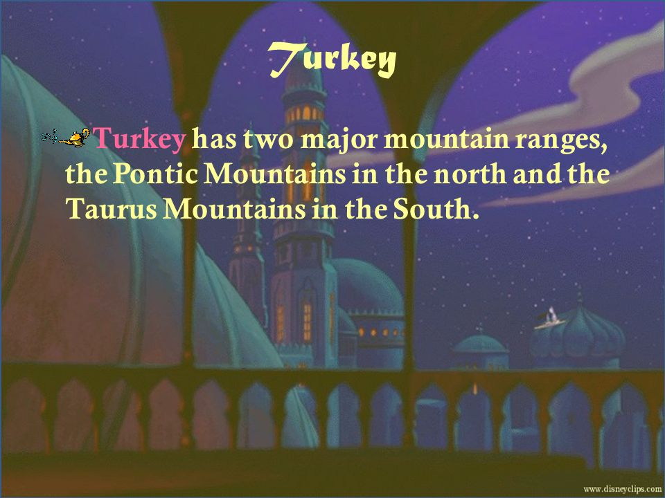 Turkey Turkey has two major mountain ranges, the Pontic Mountains in the north and the Taurus Mountains in the South.